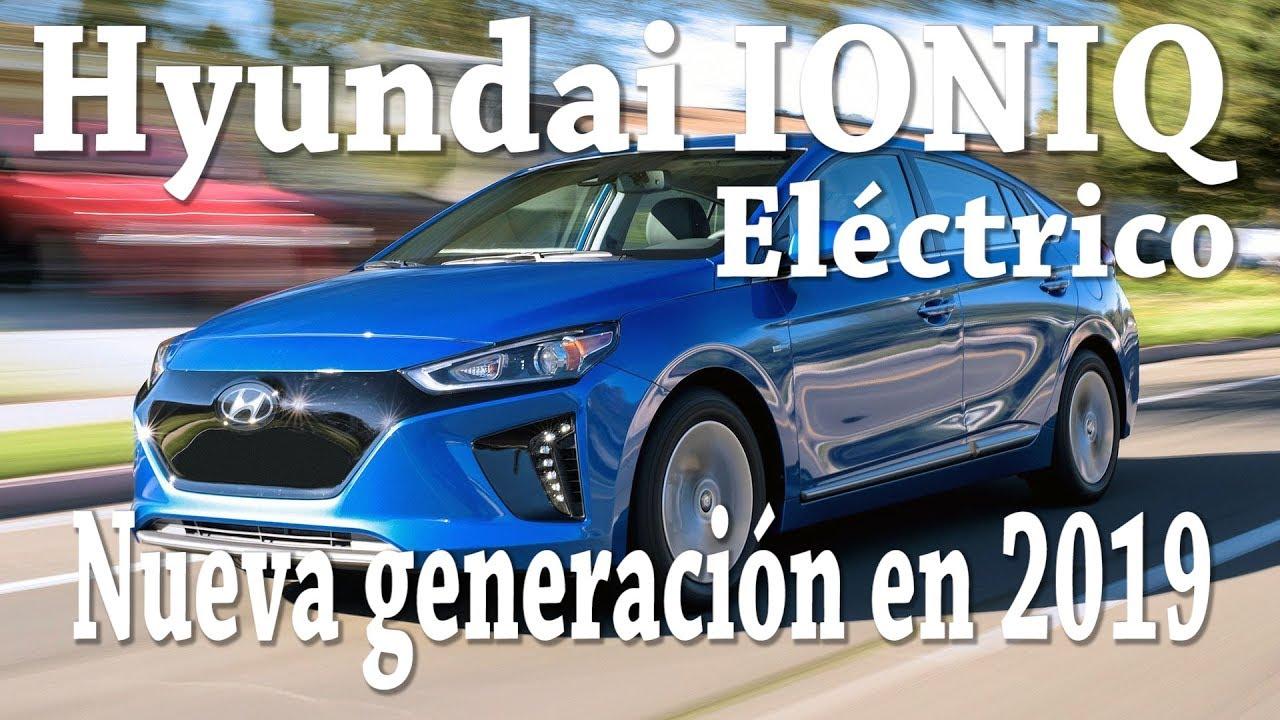 Hyundai Ioniq Electrico Nueva Generacion En 2019 Video Mas Popular