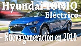 Hyundai IONIQ Eléctrico, nueva generación en 2019