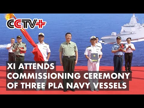 Chinese President Xi Jinping Attends Commissioning Ceremony of Three PLA Navy Vessels