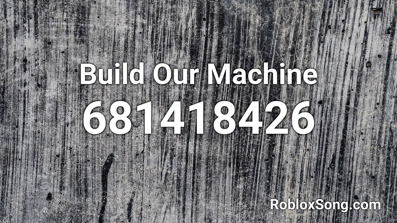 Build Our Machine Roblox Id Music Code Youtube