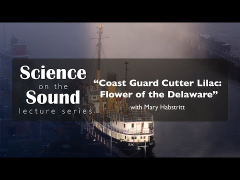 "Science on the Sound Lecture: ""Coast Guard Cutter Lilac: Flower of the Delaware"""