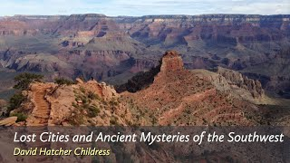 Lost Cities and Ancient Mysteries of the Southwest with David Hatcher Childress