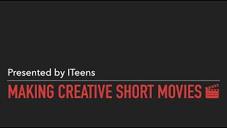 Make Creative Short Movies | ITeens