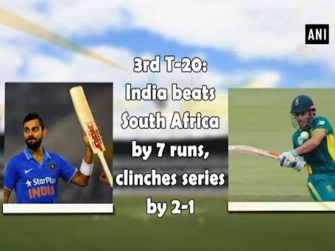 3rd T-20: India beats South Africa by 7 runs, clinches series by 2-1 - Sports News
