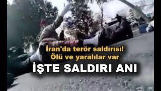 İran'da terör saldırısı! Ölü ve yaralılar var! İşte saldırı anı!