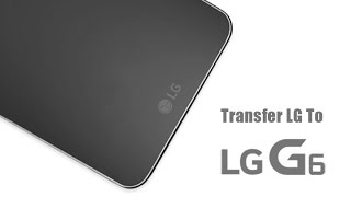 How to Transfer All Data from Old LG Phone to LG G6