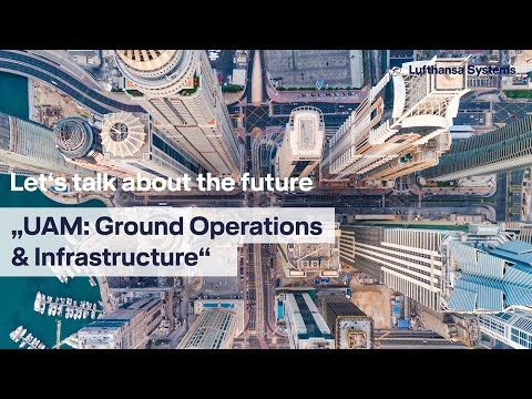 Let's talk about the future - UAM: Ground Operations & Infrastructure / Lufthansa Systems
