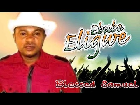 Blessed Samuel Chinyeremaka - Ebube Eligwe - Latest 2016 Nigerian Gospel Music
