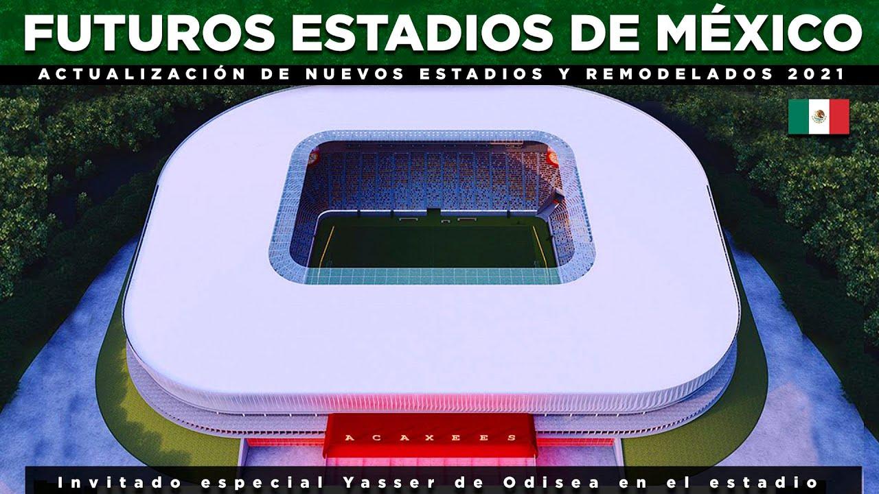 Futuros Estadios de México 2020-21 + Actualización HD | Con Yasser de Odisea en el Estadio