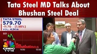Tata Steel MD Talks About Bhushan Steel Deal   CNBC TV18