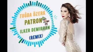 Gambar cover Tuğba Özerk - Patron (İlker Demirhan Remix)