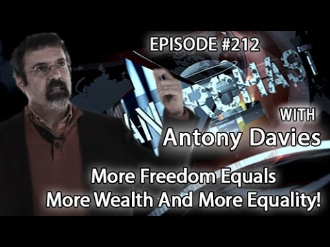 Anarchast Ep. 212 Antony Davies: More Freedom Equals More Wealth And More Equality!