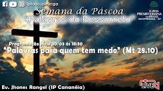 """""""Palavras para quem tem medo"""" (Mt 28.10) - Ev. Jhones Rangel (IP Cananéia)"""