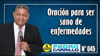 N° 045  -  1 Hora de Oración de Sanidad. Pastor Pedro Carrillo