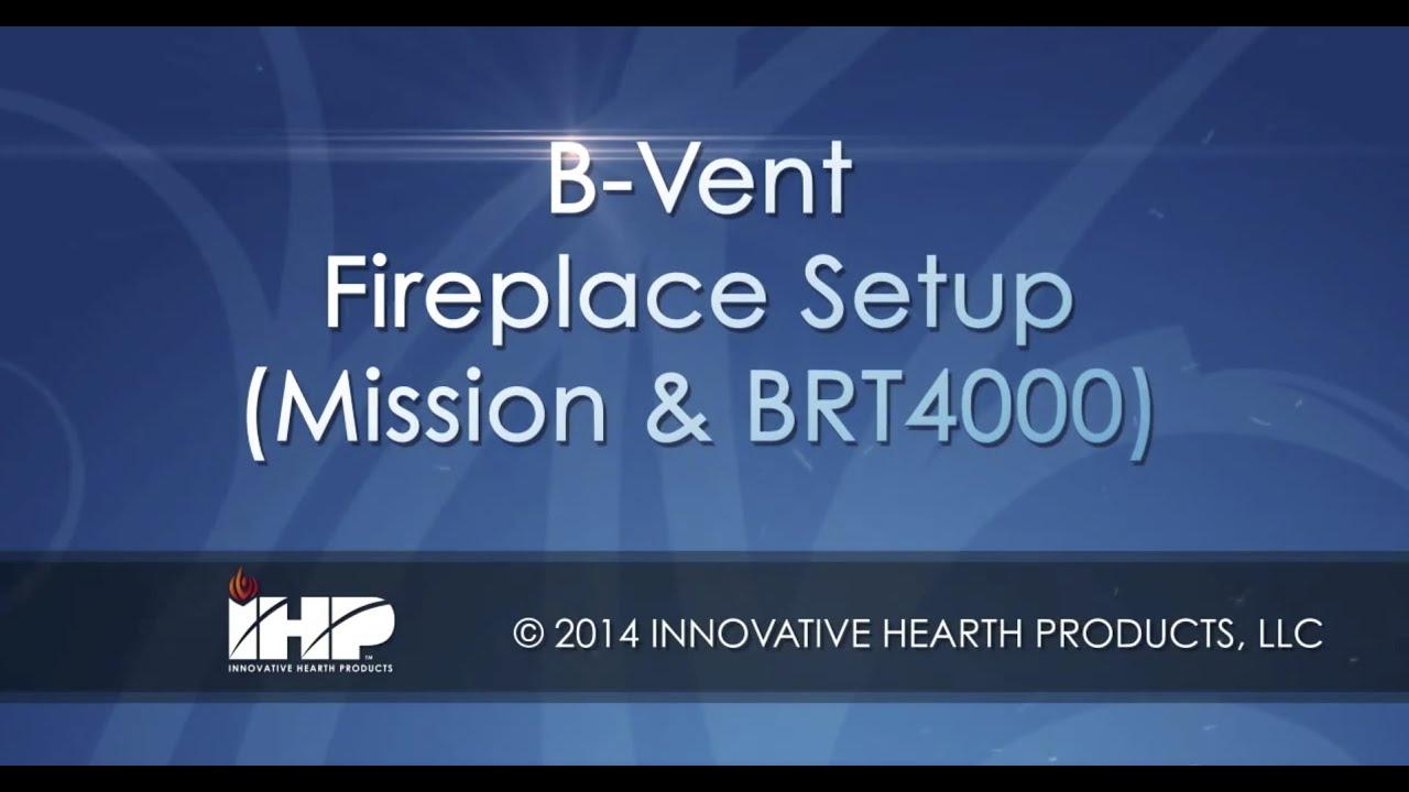 b vent fireplace setup mission u0026 brt4000 youtube