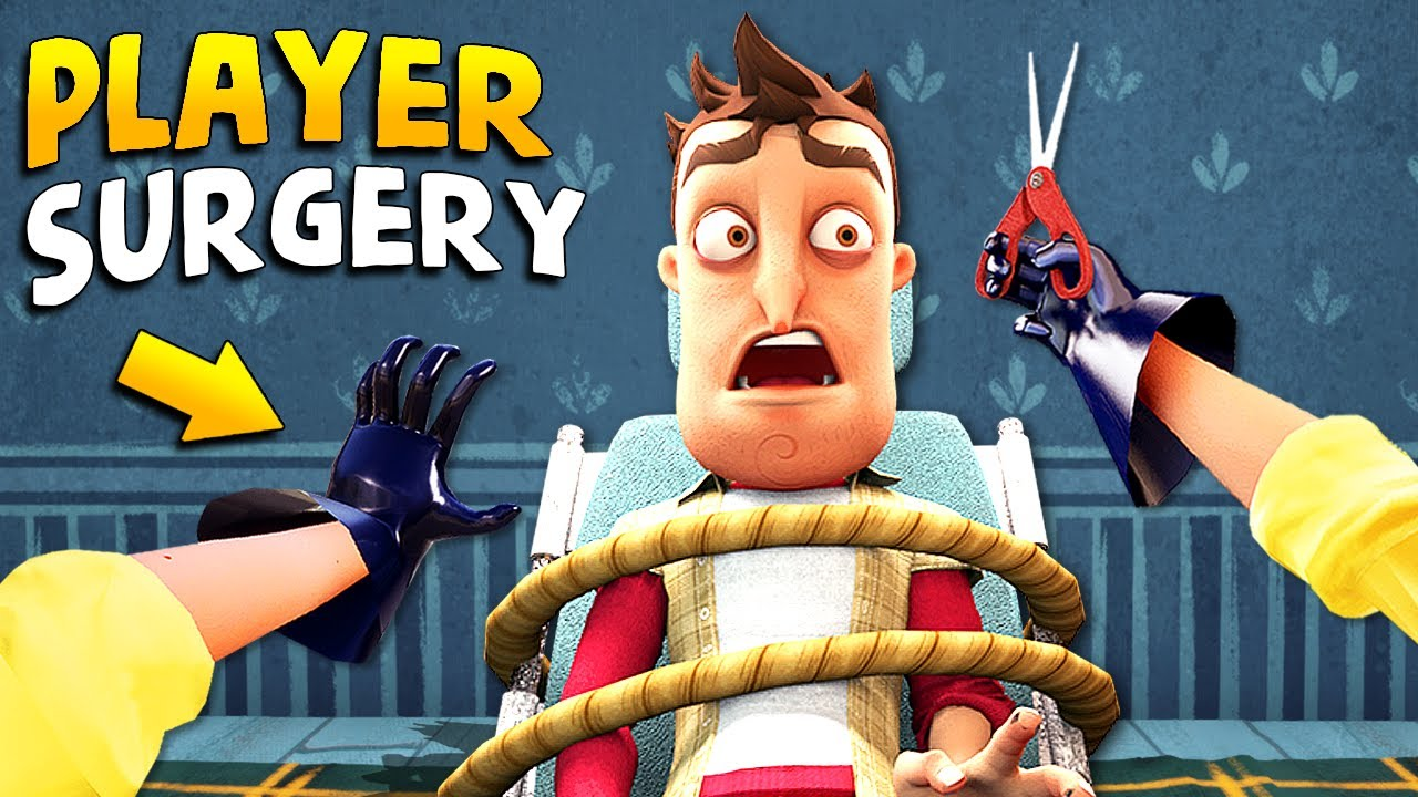 GIVING THE PLAYER SURGERY!!! | Hello Neighbor Gameplay (Mods)