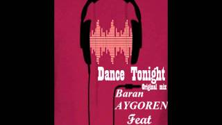 Baran AYGOREN Feat Erdem ER - Dance Tonight ( Original mix )