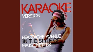 Heartache Avenue (In the Style of Maisonettes) (Karaoke Version)