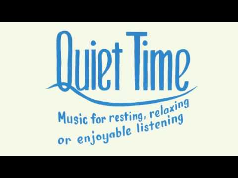 QUIET TIME: Music For Resting, Relaxing or Enjoyable ...