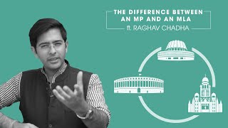 The Difference Between an MP and an MLA ft. Raghav Chadha | Indian Elections 101