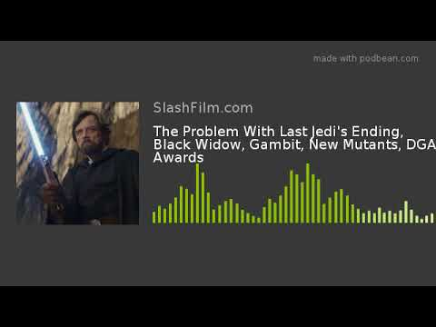 The Problem With Last Jedi's Ending, Black Widow, Gambit, New Mutants, DGA Awards