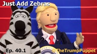 @TheTrumpPuppet Just Add Zebras - Ep. 40.1