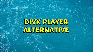 DivX Player Alternative
