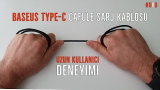 Baseus Type-C Cafule Şarj Kablosu Uzun Kullanıcı Deneyimi