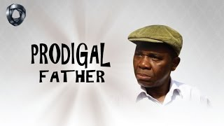 Prodigal Father | Nollywood Latest Movies 2016/2017