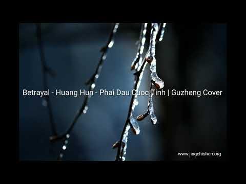 Betrayal - Huang Hun - Phai Dau Cuoc Tinh | Guzheng Cover