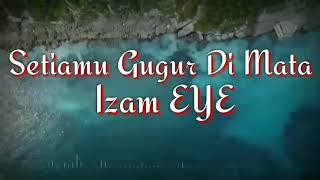 Izam Eye || 🎵Setiamu Gugur Di Mata