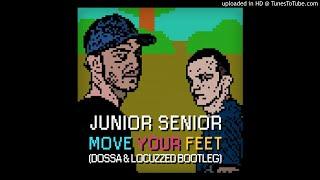 junior senior move your feet dossa locuzzed bootleg