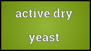 Active dry yeast Meaning