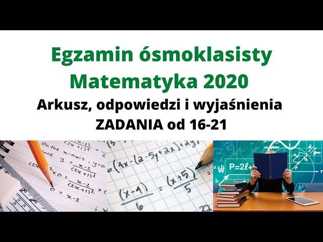 Egzamin ósmoklasisty MATEMATYKA 2020 👀 Arkusz, odpowiedzi i wyjaśnienia - ZADANIA od 16-21🏅