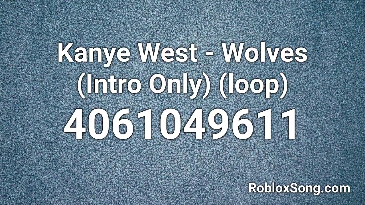 Kanye West Wolves Intro Only Loop Roblox Id Roblox Music