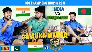 Mauka Mauka | India vs Bangladesh Semifinals ICC Champions Trophy 2017 Pakistan & SriLanka Reaction