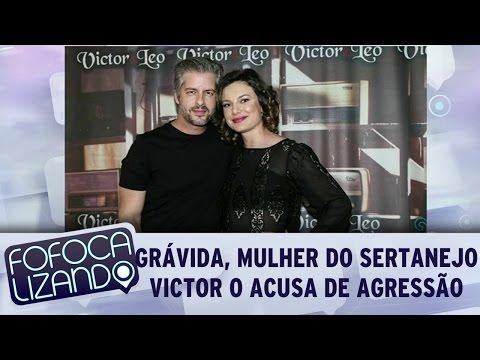 Fofocalizando (24/02/17) - Grávida, mulher do cantor sertanejo Victor o acusa de agressão