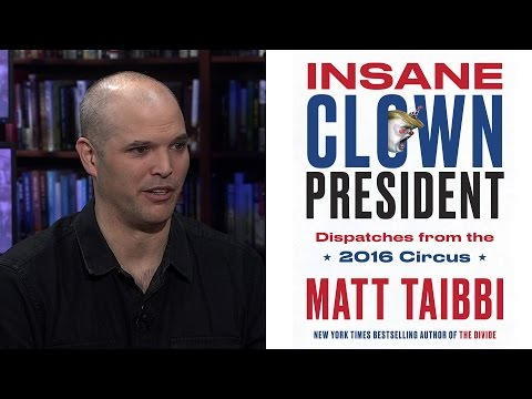 "Insane Clown President: Matt Taibbi Chronicles Election of ""Billionaire Hedonist"" Trump"