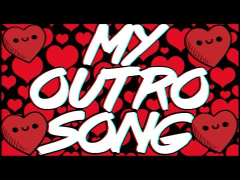 My Outro Song!