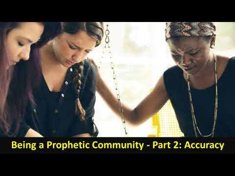 Being a Prophetic Community - Part 2: Accuracy
