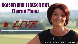 ♥ LIVE ♥ Ratsch und Tratsch mit Thermi Manu
