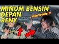 PRANK MINUM B3NSIN / P3RT4MAX DI DEPAN RENY! SAMPE PANIK!