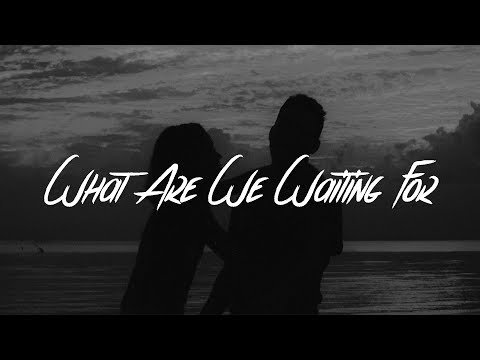 Fergus James - What Are We Waiting For (Lyrics)