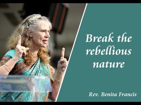 Break the rebellious nature | Rev. Benita Francis