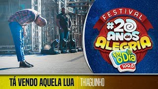 Thiaguinho - Tá Vendo Aquela Lua (Festival 20 anos de Alegria)