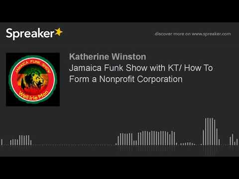 Jamaica Funk Show with KT/ How To Form a Nonprofit Corporation