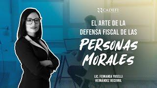 Cadefi - El Arte de la Defensa Fiscal de las Personas Morales -  22 Febrero 2021
