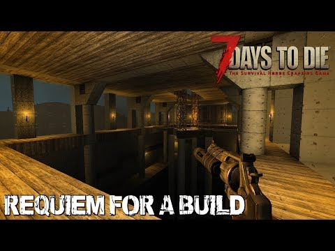 7 Days To Die (Alpha 15.2) - Requiem for a Build (Day 404)