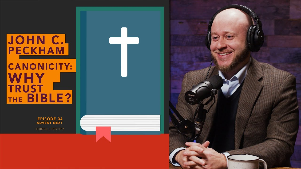 Why Trust the Bible? Canonicity of Scripture (Dr. John Peckham)