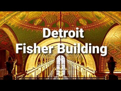 DETROIT'S FISHER BUILDING: AN INSIDE LOOK AND HISTORY